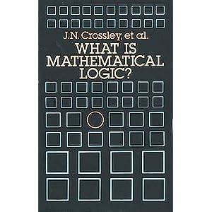 What is Mathematical Logic? C. J. Ash, C. J. Brickhill, J. C. Stillwell, J. N. Crossley, N. H. Williams