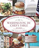 Washington, DC Chef's Table: Extraordinary Recipes from the Nation's Capital