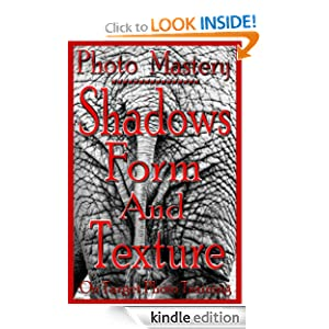 Photo Mastery - Shadows, Form And Texture