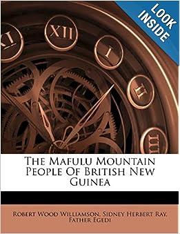 The Mafulu Mountain People Of British New Guinea: Robert