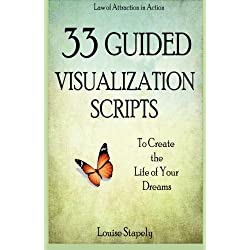 33 Guided Visualization Scripts to Create the Life of Your Dreams