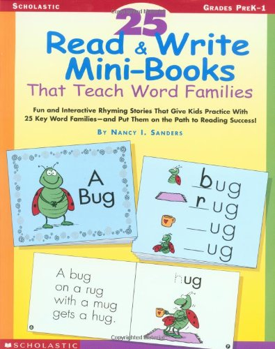 25 Read & Write Mini-Books That Teach Word Families: Fun and Interactive Rhyming Stories That Give Kids Practice With the 25 Key Word Familiesand Put Them on the Path to Reading Success!
