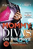 Mommy Divas on the Move: 16 Successful Secrets for Mompreneurs