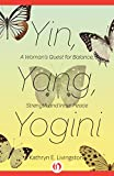 Yin, Yang, Yogini: A Woman's Quest for Balance, Strength and Inner Peace