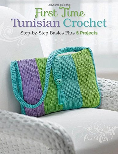 First Time Tunisian Crochet: Step-by-Step Basics Plus 5 Projects