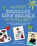 The Best Homemade Kids' Snacks on the Planet: More than 200 Healthy Homemade Snacks You and Your Kids Will Love