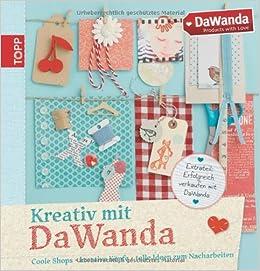 Kreativ mit DaWanda: Coole Shops, kreative Köpfe, tolle