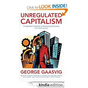 Unregulated Capitalism: Unregulated Capitalism is Destroying Democracy and the Economy [Kindle Edition]