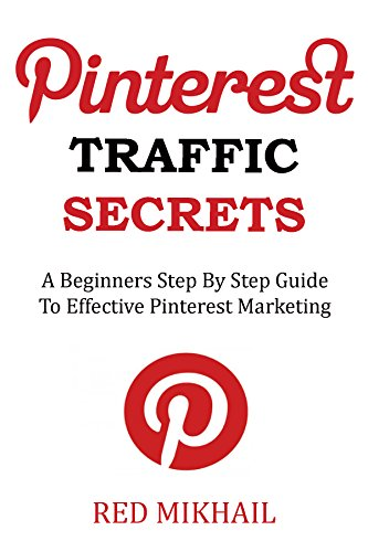 Pinterest Traffic Secrets – Beginners Only Training: A Beginners Step By Step Guide  To Effective Pinterest Marketing