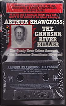 Arthur Shawcross: The Genesee River Killer : The Grisly