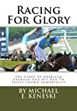 Racing For Glory:  The Story of American Pharoah And His Run To Triple Crown Immortality