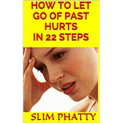 HOW TO LET GO OF PAST HURTS ( 22 STEPS)
