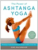 The Power of Ashtanga Yoga: Developing a Practice That Will Bring You Strength, Flexibility, and Inner Peace--Includes a finish Primary Series