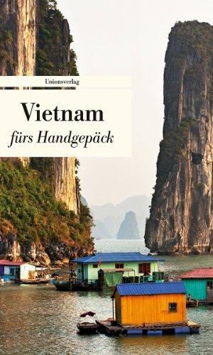 Vietnam fürs Handgepäck: Geschichten und Berichte