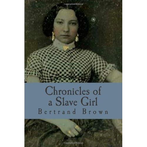 Chronicles of a Slave Girl: A Slave Narrative Brown, Bertrand E.
