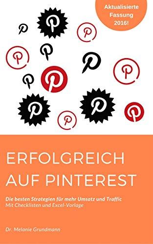 Erfolgreich auf Pinterest: Die besten Strategien für mehr Umsatz und Traffic (German Edition)