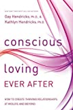 Conscious Loving Ever After: How to Create Thriving Relationships at Midlife and Beyond