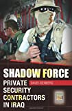 Shadow Force: Private Security Contractors in Iraq (Praeger Security International)