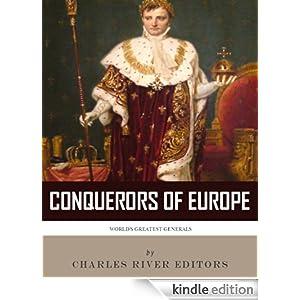 The Conquerors of Europe: The Lives and Legacies of Julius Caesar and Napoleon Bonaparte