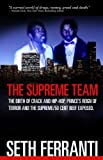 The Supreme Team: The Birth of Crack and Hip-Hop, Prince's Reign of Terror and The Supreme/50 Cent Beef Exposed (Street Legends)