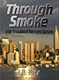Through Smoke: The Troubled Heroes Series