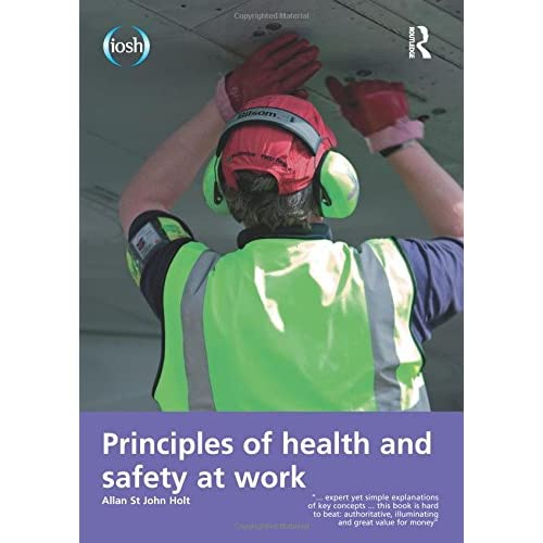 Principles of Health and Safety at Work Holt, Allan St. john/ Allen, Jim