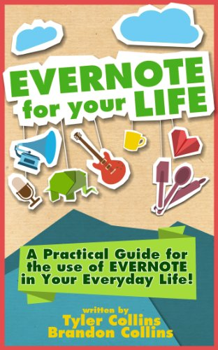 Evernote for your Life | A Practical Guide for the Use of Evernote in Your Everyday Life [2014 Edition]: A Practical Guide for the Use of Evernote in Your Everyday Life