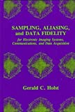 Sampling, Aliasing, and Data Fidelity: For Electronic Imaging Systems, Communications, and Data Acquisition (Spie Press Series , No 55)