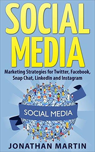 Social Media: Marketing Strategies for Twitter, Facebook, Snapchat, LinkedIn and Instagram (Social Media, Facebook, twitter)
