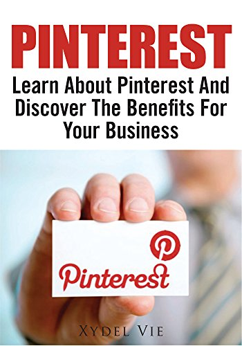 Pinterest : Learn About Pinterest And Discover The Benefits For Your Business