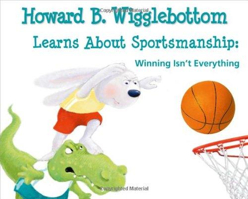 Howard B. Wigglebottom Learns about Sportsmanship:Winning Isn't Everything