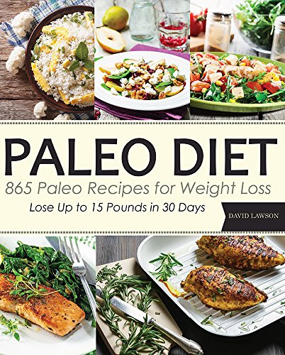 Paleo: Paleo Diet: 865 Paleo Recipes for Weight Loss. Lose Up to 15 Pounds in 30 Days
