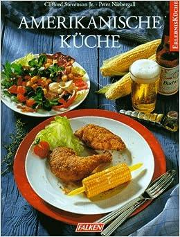 Amerikanische Küche.: Clifford Stevenson, Peter Niebergall: 9783806873085: Amazon.com: Books