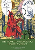 The World of Indigenous North America (Routledge Worlds)