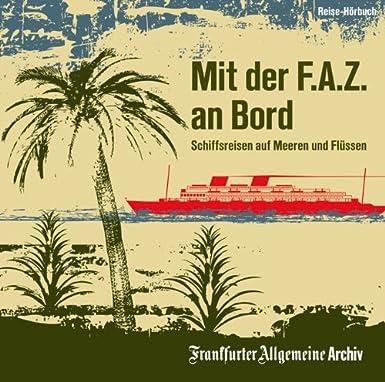 Mit der F.A.Z. an Bord: Schiffsreisen auf Meeren und Flüssen