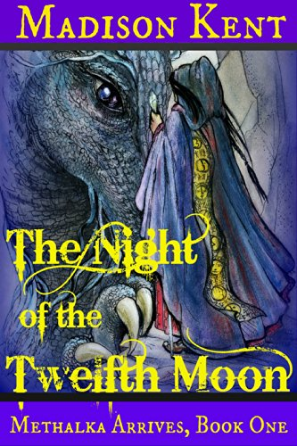 Book: The Night of the Twelfth Moon - Methalka Arrives - Book One by Madison Kent