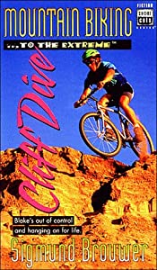 Mountain Biking...to the Extreme-Cliff Dive (Short Cuts Series) Sigmund Brouwer