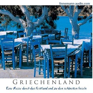 Griechenland: Eine Reise durch das Festland und zu den schönsten Inseln