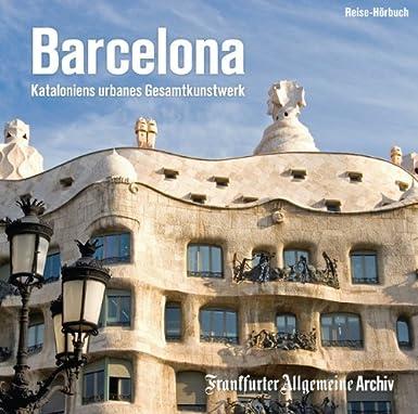 Barcelona: Kataloniens urbanes Gesamtkunstwerk