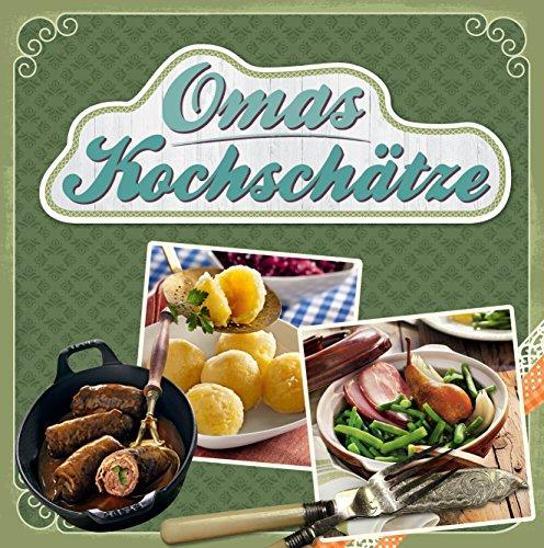 Omas Kochschätze: Deftiger Gulasch, heißgeliebte Linsensuppe, der weltbeste Kartoffelsalat & vieles mehr (German Edition)