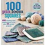 100 Pin Loom Squares: 100 Exciting Color Combinations to Try, Plus 15 Stylish Projects