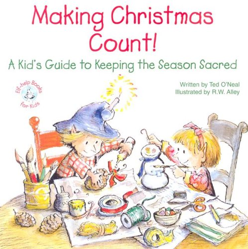 Making Christmas Count!: A Kid's Guide to Keeping the Season Sacred (Elf-Help Books for Kids)
