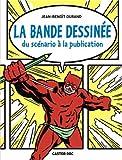 La bande dessinée : Du scénario à la publication par Jean-Benoît Durand
