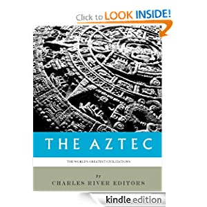 The World's Greatest Civilizations: The History and Culture of the Aztec
