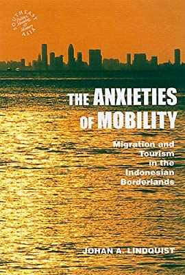 The Anxieties of Mobility: Migration and Tourism in the Indonesian Borderlands (