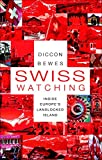Swiss Watching: Inside the Land of Milk and Cash - ebook