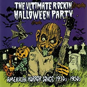 The Ultimate Rockin' Halloween Party – American Horror Songs 1930s – 1950s