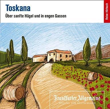 Toskana: Über sanfte Hügel und in engen Gassen