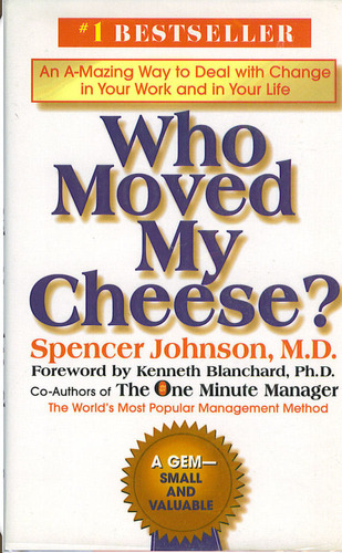 Who Moved My Cheese by Spencer Johnson, M.D.