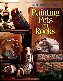 Painting Pets on Rocks: Lin Wellford: 9781581800326